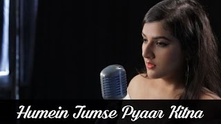 Humein Tumse Pyaar Kitna | Bhavya Pandit  Ft. Clinton Charles D'Cunha | Cover | Parveen Sultana