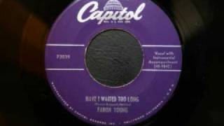 Watch Faron Young Have I Waited Too Long video
