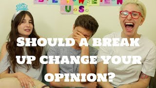Should A Break Up Change Your Opinion? / Gaby & Allison