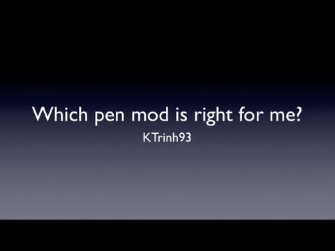 Which pen mod is right for me?