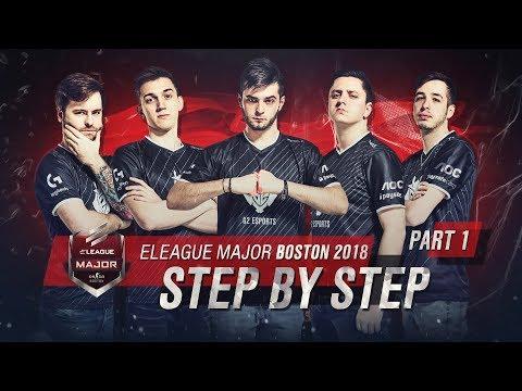 ELEAGUE Major Boston 2018 Part 1: Step by Step