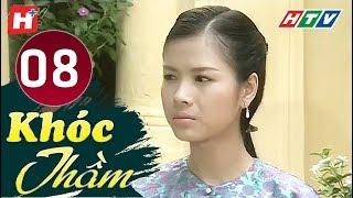 Khóc Thầm - Tập 8 | HTV Phim Tình Cảm Việt Nam Hay Nhất 2019