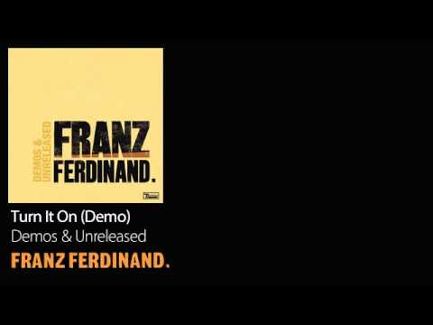 Turn It On (Demo) - Demos &amp; Unreleased - Franz Ferdinand