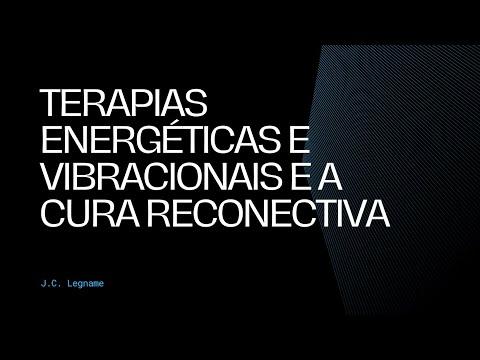 Terapias energéticas e vibracionais e a Cura Reconectiva.