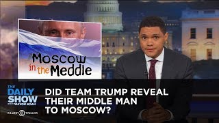 Did Team Trump Reveal Their Middle Man to Moscow?: The Daily Show