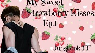 [FF]JUNGKOOK IMAGINE -My Sweet Strawberry Kisses- Ep.1