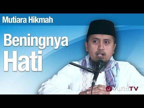 Mutiara Hikmah: Beningnya Hati - Ustadz Abdullah Zaen, MA