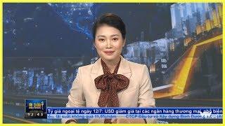 Bản tin Kinh tế Tài chính Trưa 12/7/2019