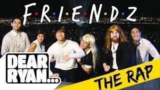 Friends Theme Song Rap! (Dear Ryan)
