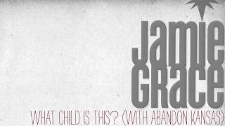 Jamie Grace Video - Jamie Grace - What Child Is This? (With Abandon Kansas) [AUDIO]