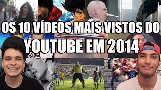 OS 10 VÍDEOS MAIS VISTOS DO YOUTUBE EM 2014