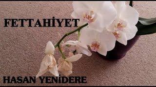 Hasan Yenidere - Fettahiyet