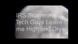 IRS Scammers    Tech Guys Leave me High and Dry