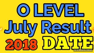 O level July Result 2018 date