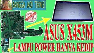 Asus X453M Power Kedip / Repair Laptop X453MA Rev 2.0 Power Blinks
