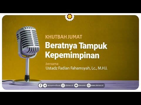 Khutbah Jumat: Beratnya Tampuk Kepemimpinan - Ustadz Fadlan Fahamsyah, Lc. MHI