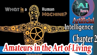 Artificial Intelligence News - The Human Machine - Amateurs in the Art of Living [Chapter2]