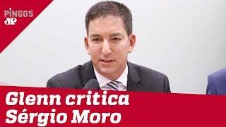 Glenn diz que Moro cria clima de ameaça à imprensa