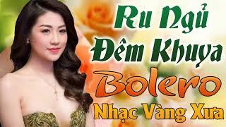 Nhạc Trữ Tình - Ru Ngủ Đêm Khuya Bolero Nhạc Vàng Xưa - Nhạc Hot