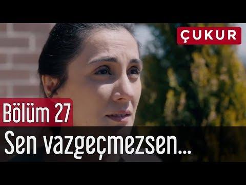 Çukur 27. Bölüm - Sen Vazgeçmezsen...