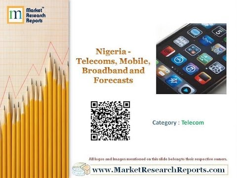 Nigeria - Telecoms, Mobile, Broadband and Forecasts