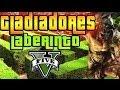 GTA V Online - GLADIADORES EN EL LABERINTO!! Batallas a muerte!! XD