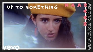 Naaz - Up To Something