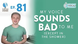 "Ep. 81 ""My Voice Sounds Bad To Me (Except In The Shower)"""