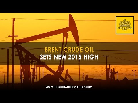 The Gold & Silver Club | Commodities Trading | 137 - Brent Crude Oil Sets New 2015 High