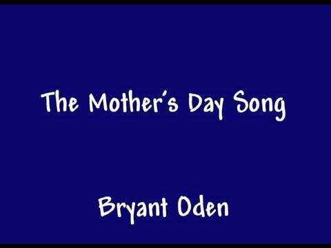 The Mother's Day Song: A funny song for Mother's Day  By Bryant Oden