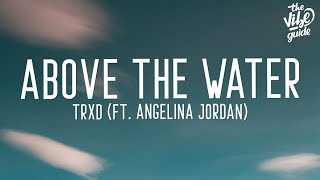 TRXD - Above The Water (Lyrics) ft. Angelina Jordan