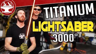 3000° TITANIUM LIGHTSABER BUILD!