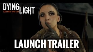Dying Light -The  Launch Trailer