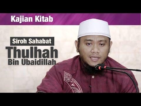 Kajian Sirah Sahabat : Thulhah Bin Ubaidillah - Ustadz Amir As Soronji