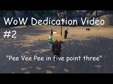 World of Warcraft: Dedication Video #2 - Pee Vee Pee in five point three !!