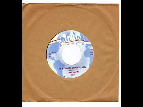 CARL MANN -  I AINT GOT NO HOME -  IF I COULD CHANGE YOU -   PHILLIPS INTERNATIONAL 3569 wmv