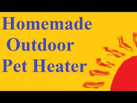 How to build a Simple Pet Heater for the Outdoors