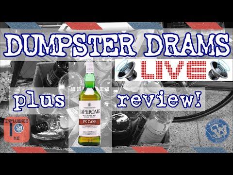 DUMPSTER DRAMS 1 plus LAPHROAIG PX WhiskyWhistle LIVE