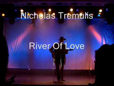 Nicholas Tremulis - River Of Love.wmv