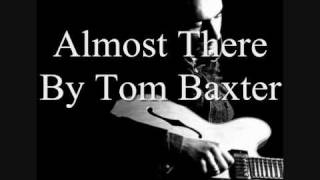 Watch Tom Baxter Almost There video