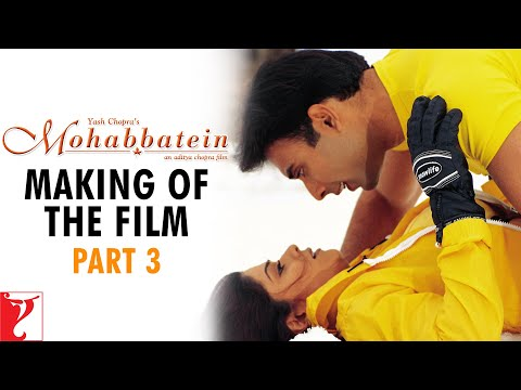 Making of the film - Part 3 - Mohabbatein