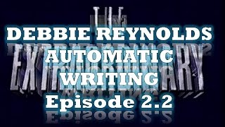 The Extraordinary - Debbie Reynolds Automatic Writing Episode 2.2