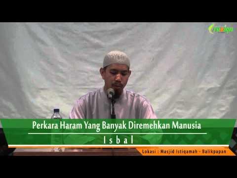 Ust. Muhammad Rofi'i - Perkara Haram Yang Banyak Diremehkan Manusia (Isbal)