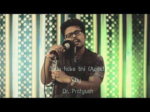Juda hoke bhi (Aadat) | Atif Aslam | Pratyush | Emraan Hashmi | Kalyug