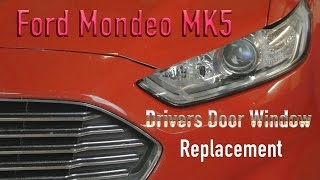 Ford Mondeo MK5 Drivers Door Window Replacement
