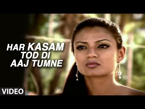 Har Kasam Tod Di Aaj Tumne (full Video Song) - Agam Kumar Nigam 'phir Bewafai' video