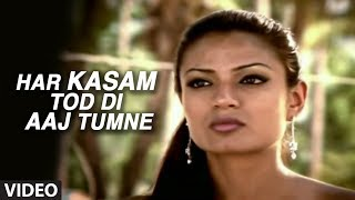 Har Kasam Tod Di Aaj Tumne (Full Video Song) - Agam Kumar Nigam 'Phir Bewafai'