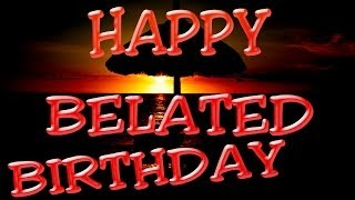 Happy Belated Birthday Song - Belated Birthday Wishes