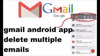 gmail android app delete multiple emails