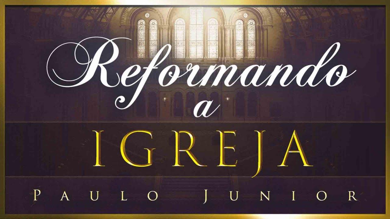 Reformando a Igreja - Paulo Junior